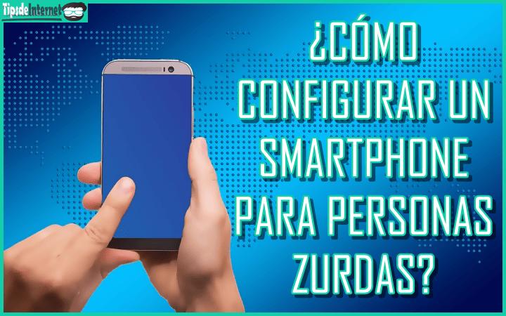 como-configurar-un-smartphone-para-personas-zurdas