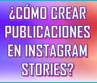 ¿Cómo crear publicaciones en Instagram Stories?