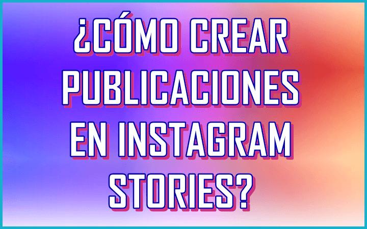 como-crear-publicaciones-en-instagram-stories