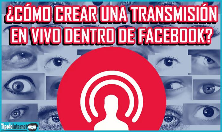 como-crear-una-transmision-en-vivo-dentro-de-facebook