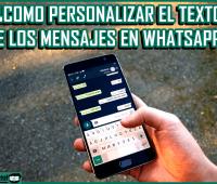 ¿Cómo personalizar el texto de los mensajes en WhatsApp?