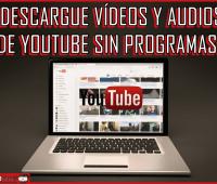 ¡Descargue vídeos y audios de YouTube sin programas!