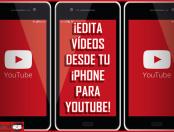 ¡Edita vídeos desde tu iPhone para YouTube!