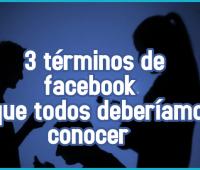 3 términos de Facebook que todos deberíamos conocer
