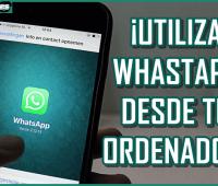 ¡Utiliza WhatsApp desde tu ordenador!