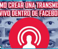 ¿Cómo crear una transmisión en vivo dentro de Facebook?