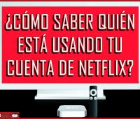¿Cómo saber quién está usando tu cuenta de Netflix?