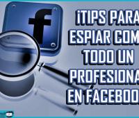 ¡Tips para espiar como todo un profesional en Facebook!